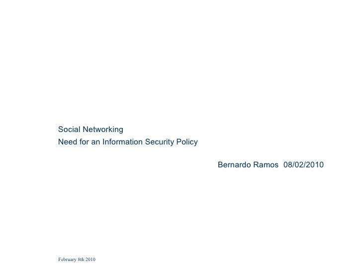 Social Networking Need for an Information Security Policy                                            Bernardo Ramos 08/02/...