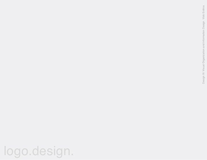 logo.design.                  Design III: Visual Organization and Information Design Vicki Sotiros