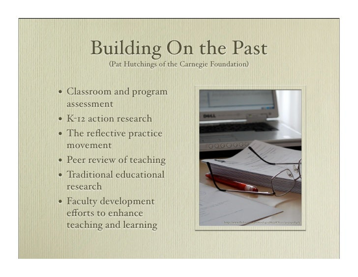 Building On the Past              (Pat Hutchings of the Carnegie Foundation)   •   Classroom and program     assessment • ...