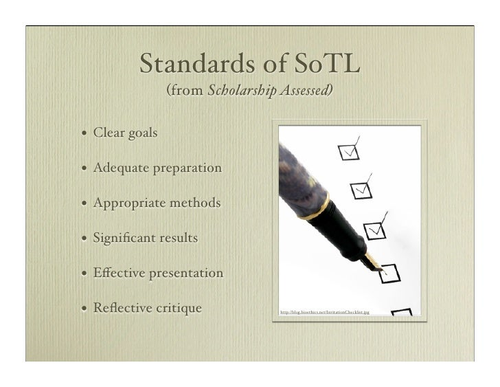Standards of SoTL                   (from Scholarship Assessed)  •   Clear goals  •   Adequate preparation  •   Appropriat...