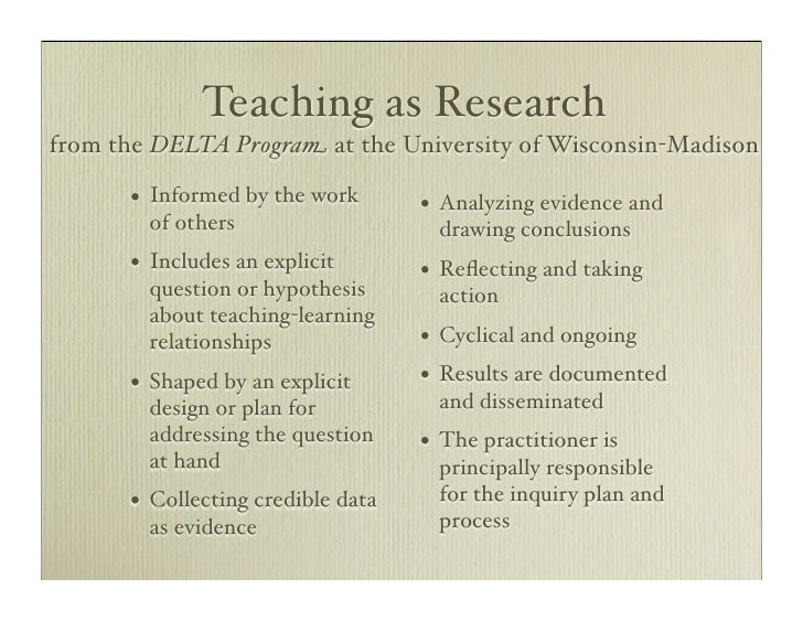 Teaching as Research from the DELTA Program at the University of Wisconsin-Madison        •   Informed by the work       •...