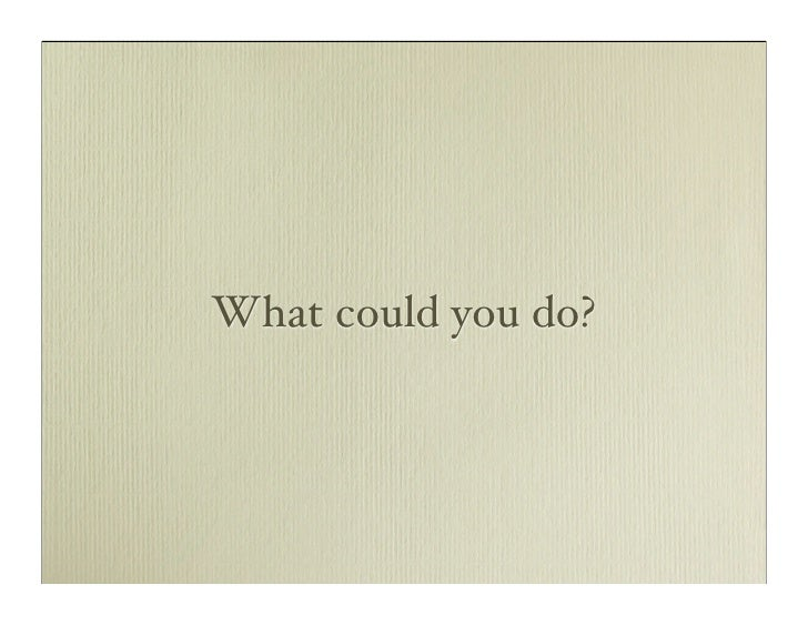 What could you do?