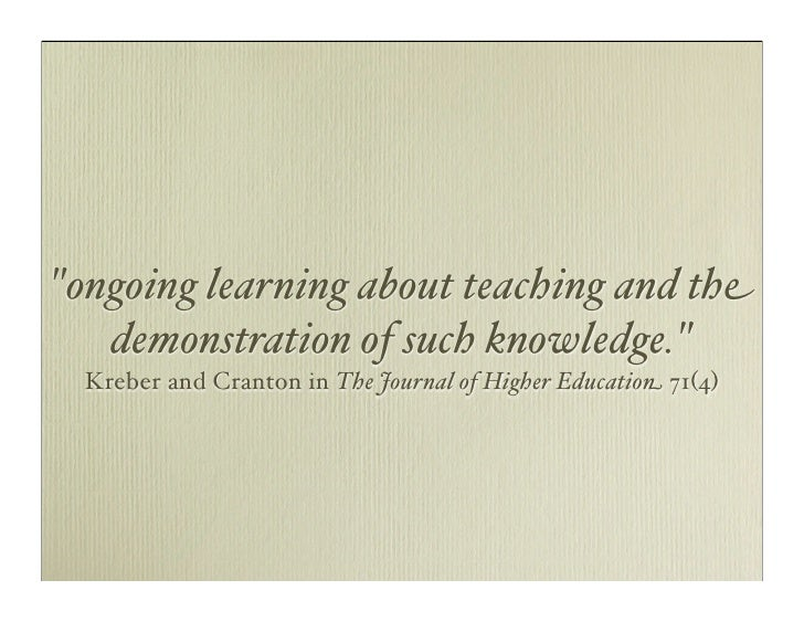 quot;ongoing learning about teaching and the    demonstration of such knowledge.quot;   Kreber and Cranton in The Journal ...