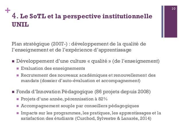 + 4. Le SoTL et la perspective institutionnelle UNIL Plan stratégique (2007-) : développement de la qualité de l'enseignem...