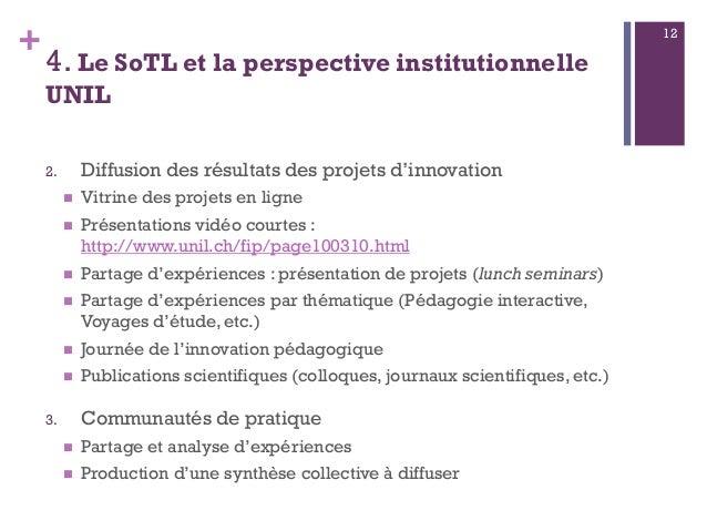 + 4. Le SoTL et la perspective institutionnelle UNIL 2. Diffusion des résultats des projets d'innovation  Vitrine des pro...