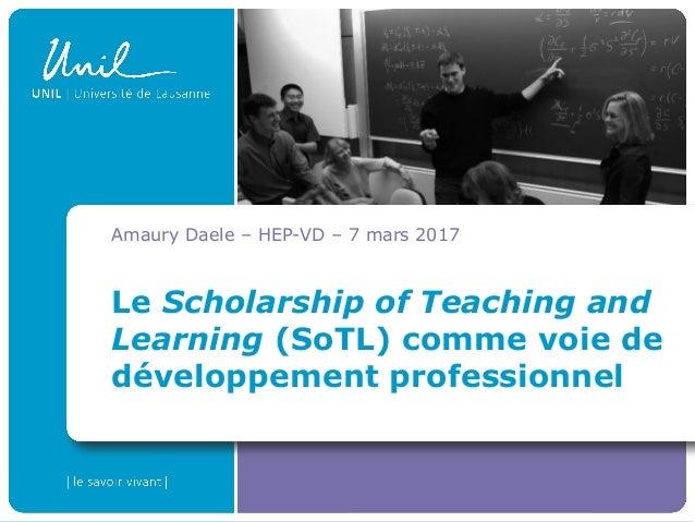 Le Scholarship of Teaching and Learning (SoTL) comme voie de développement professionnel Amaury Daele – HEP-VD – 7 mars 20...