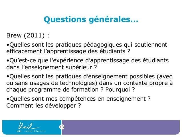Questions générales… Brew (2011) : •Quelles sont les pratiques pédagogiques qui soutiennent efficacement l'apprentissage d...