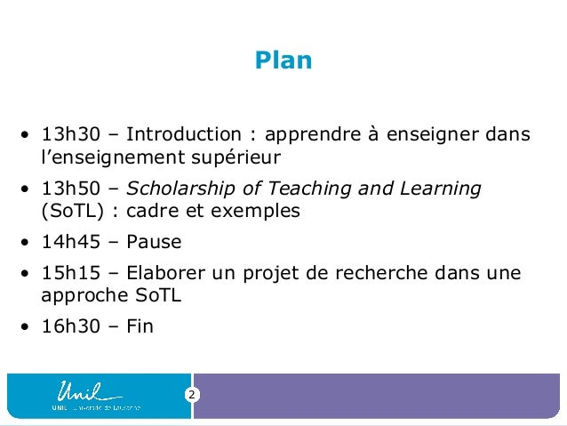 Plan • 13h30 – Introduction : apprendre à enseigner dans l'enseignement supérieur • 13h50 – Scholarship of Teaching and Le...