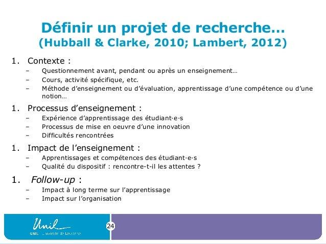 Définir un projet de recherche… (Hubball & Clarke, 2010; Lambert, 2012) 1. Contexte : – Questionnement avant, pendant ou a...