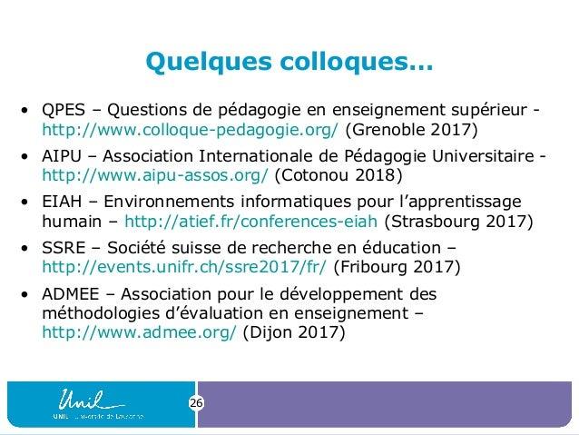 Quelques colloques… • QPES – Questions de pédagogie en enseignement supérieur - http://www.colloque-pedagogie.org/ (Grenob...