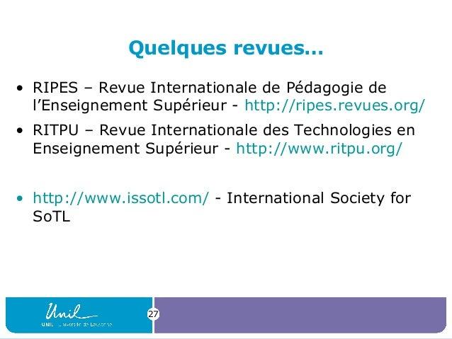 27 Quelques revues… • RIPES – Revue Internationale de Pédagogie de l'Enseignement Supérieur - http://ripes.revues.org/ • R...