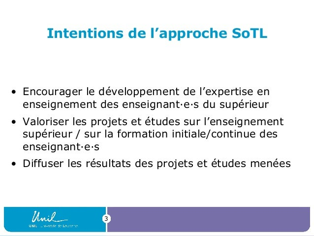 Intentions de l'approche SoTL • Encourager le développement de l'expertise en enseignement des enseignant·e·s du supérieur...