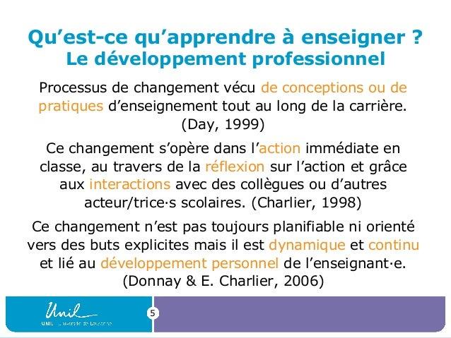 Qu'est-ce qu'apprendre à enseigner ? Le développement professionnel Processus de changement vécu de conceptions ou de prat...