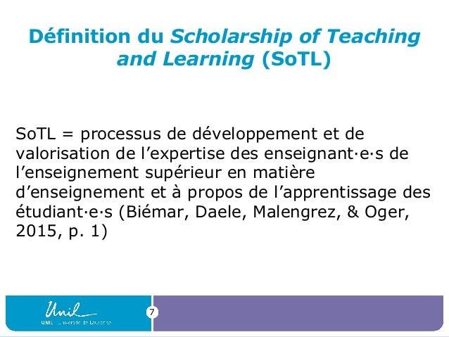 Définition du Scholarship of Teaching and Learning (SoTL) SoTL = processus de développement et de valorisation de l'expert...