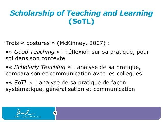 Scholarship of Teaching and Learning (SoTL) Trois « postures » (McKinney, 2007) : •« Good Teaching » : réflexion sur sa pr...