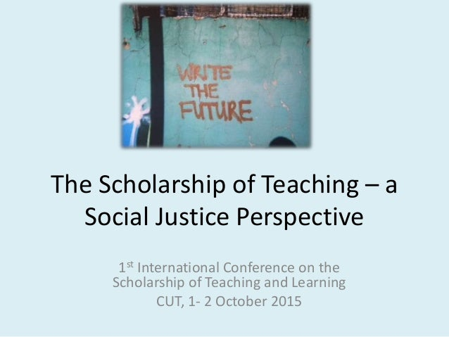 The Scholarship of Teaching – a Social Justice Perspective 1st International Conference on the Scholarship of Teaching and...