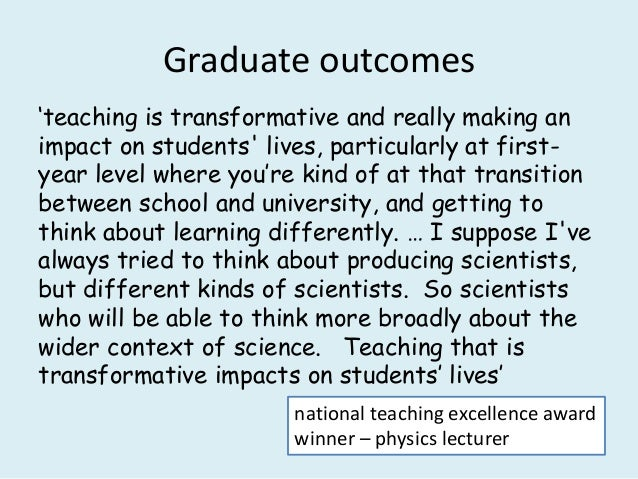 Graduate outcomes 'teaching is transformative and really making an impact on students' lives, particularly at first- year ...