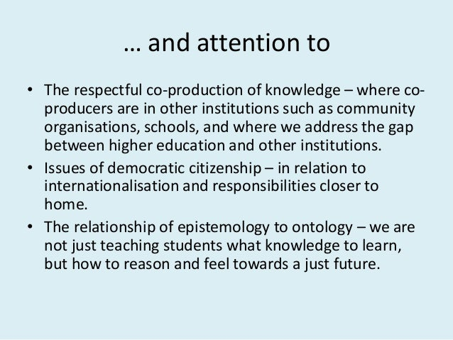 … and attention to • The respectful co-production of knowledge – where co- producers are in other institutions such as com...