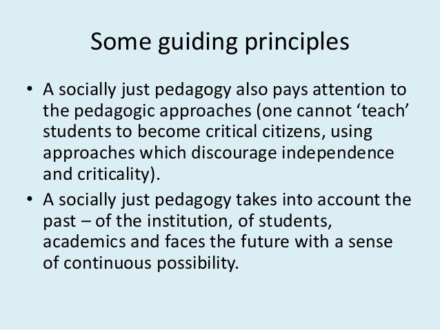 Some guiding principles • A socially just pedagogy also pays attention to the pedagogic approaches (one cannot 'teach' stu...
