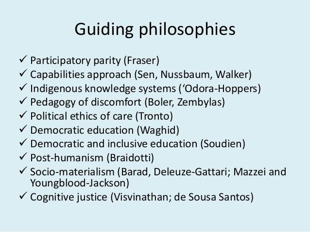 Guiding philosophies  Participatory parity (Fraser)  Capabilities approach (Sen, Nussbaum, Walker)  Indigenous knowledg...