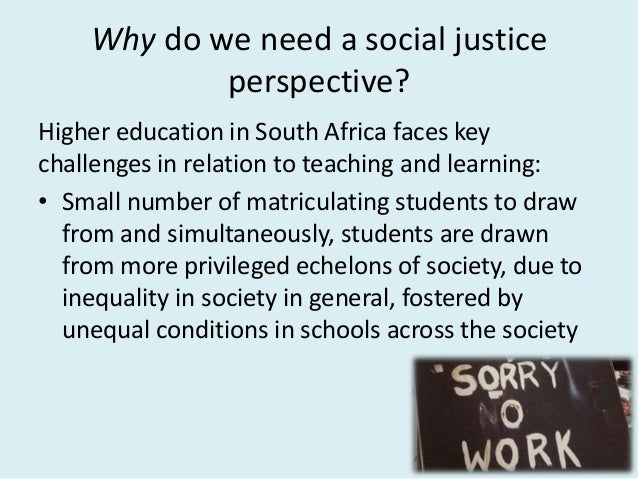 Why do we need a social justice perspective? Higher education in South Africa faces key challenges in relation to teaching...