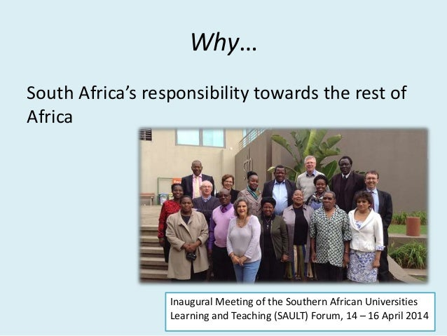 Why… South Africa's responsibility towards the rest of Africa Inaugural Meeting of the Southern African Universities Learn...