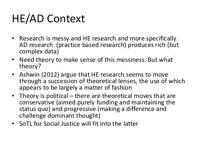 HE/AD Context • Research is messy and HE research and more specifically AD research (practice based research) produces ric...