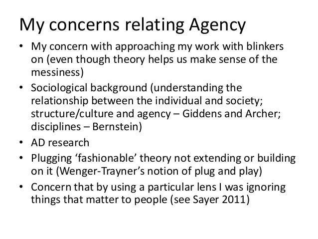 My concerns relating Agency • My concern with approaching my work with blinkers on (even though theory helps us make sense...