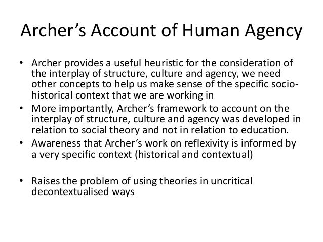 Archer's Account of Human Agency • Archer provides a useful heuristic for the consideration of the interplay of structure,...