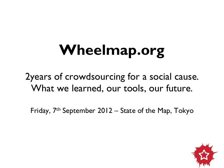 Wheelmap.org2years of crowdsourcing for a social cause. What we learned, our tools, our future. Friday, 7th September 2012...