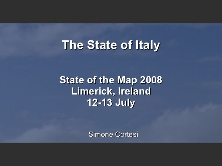 The State of Italy  State of the Map 2008   Limerick, Ireland       12-13 July        Simone Cortesi
