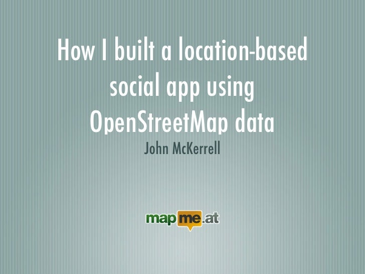 How I built a location-based      social app using    OpenStreetMap data          John McKerrell