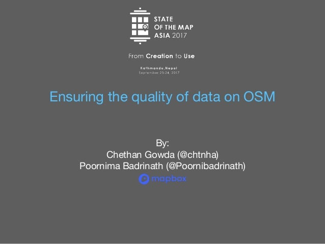 Ensuring the quality of data on OSM By: Chethan Gowda (@chtnha) Poornima Badrinath (@Poornibadrinath)