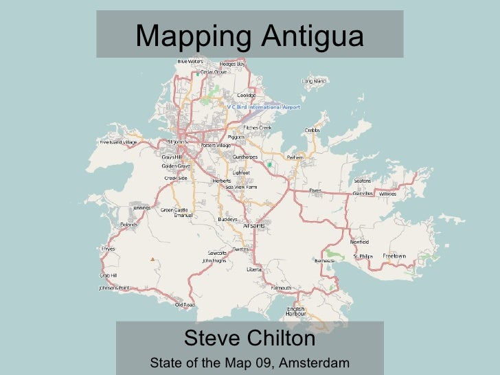 Mapping Antigua          Steve Chilton State of the Map 09, Amsterdam
