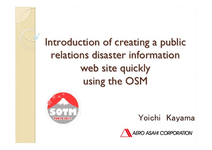 Introduction of creating a public  relations disaster information         web site quickly          using the OSM         ...