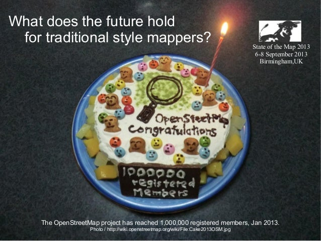 What does the future hold for traditional style mappers?  State of the Map 2013 6-8 September 2013 Birmingham,UK  The Open...