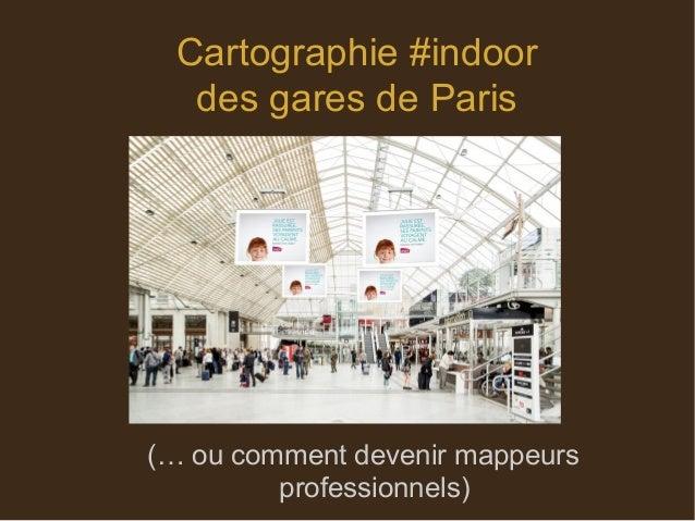 Cartographie #indoor des gares de Paris (… ou comment devenir mappeurs professionnels)