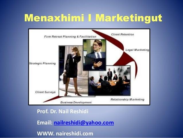 Menaxhimi I Marketingut Prof. Dr. Nail Reshidi Email: nailreshidi@yahoo.com WWW. naireshidi.com