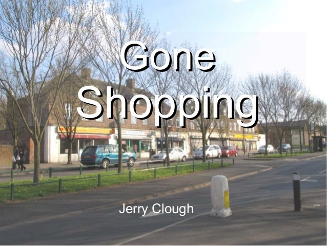 GoneGone ShoppingShopping Jerry Clough