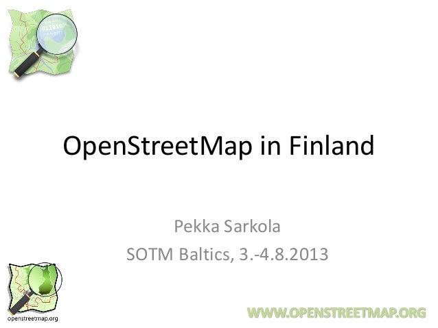 OpenStreetMap in Finland Pekka Sarkola SOTM Baltics, 3.-4.8.2013