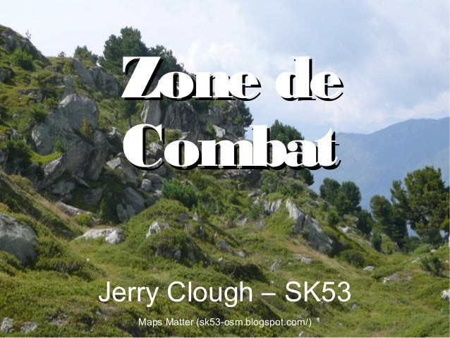 Jerry Clough : Zone de Combat Zone deZone de CombatCombat Jerry Clough – SK53 Maps Matter (sk53-osm.blogspot.com/)