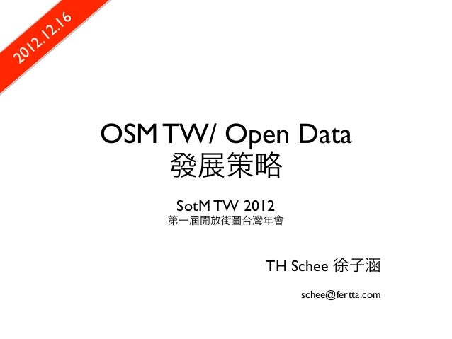 2. 16      .1 0 122                OSM TW/ Open Data                    發展策略                     SotM TW 2012             ...