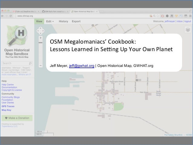 OSM	  Megalomaniacs'	  Cookbook:	  	  Lessons	  Learned	  in	  Se7ng	  Up	  Your	  Own	  Planet	  Jeff Meyer, jeff@gwhat.o...