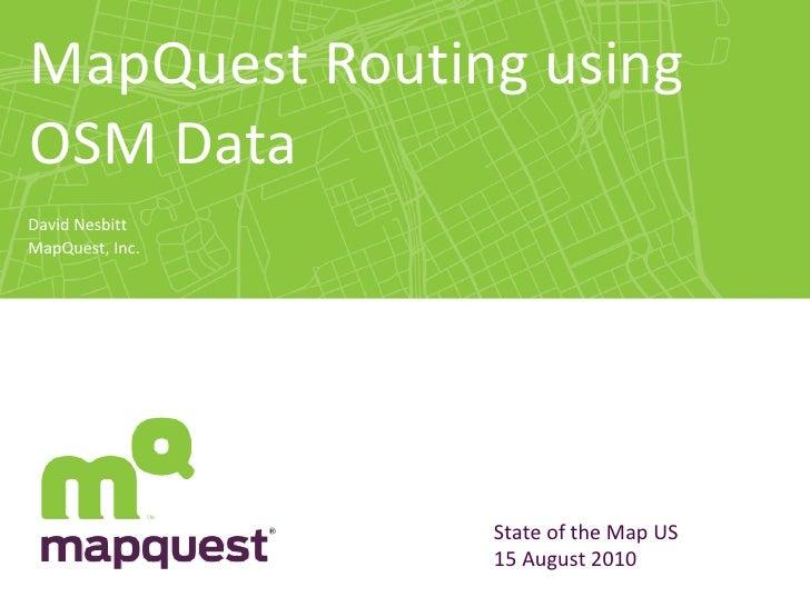 MapQuest Routing using OSM Data David Nesbitt MapQuest, Inc.