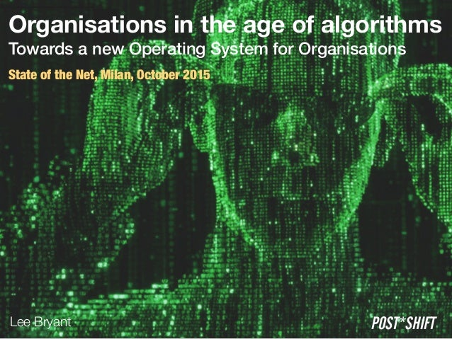 Organisations in the age of algorithms Towards a new Operating System for Organisations State of the Net, Milan, October ...