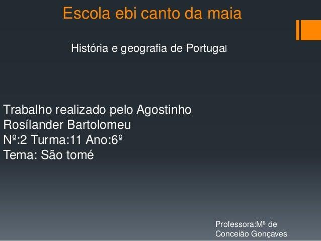 Escola ebi canto da maia História e geografia de Portugal Trabalho realizado pelo Agostinho Rosílander Bartolomeu Nº:2 Tur...