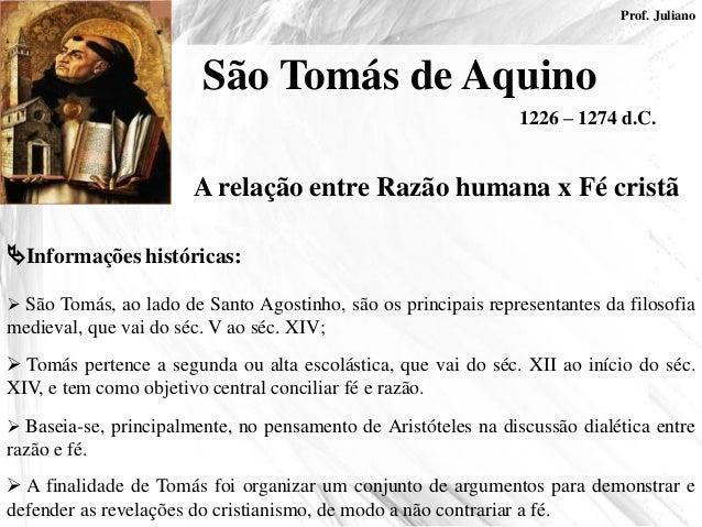 A relação entre Razão humana x Fé cristã Informações históricas:  Tomás pertence a segunda ou alta escolástica, que vai ...