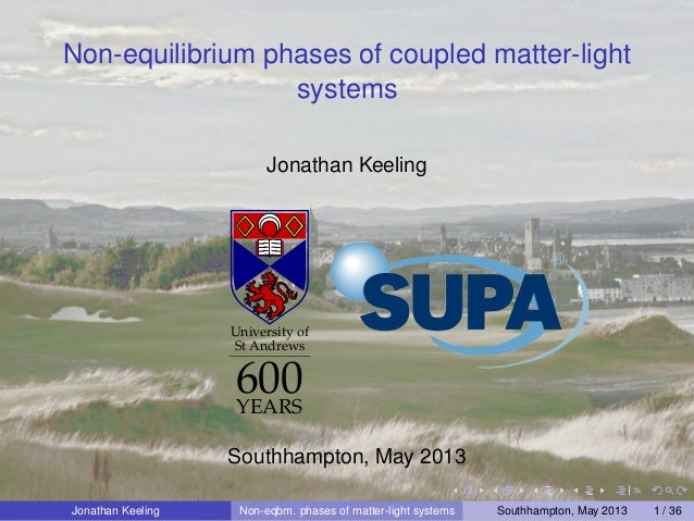 Non-equilibrium phases of coupled matter-lightsystemsJonathan KeelingUniversity ofSt Andrews600YEARSSouthhampton, May 2013...