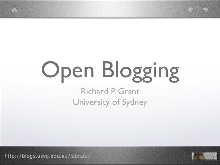 Open Blogging                            Richard P. Grant                           University of Sydney     http://blogs....
