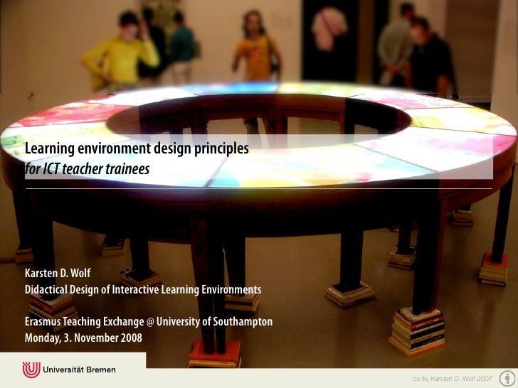 Learning environment design principles for ICT teacher trainees     Karsten D. Wolf Didactical Design of Interactive Learn...